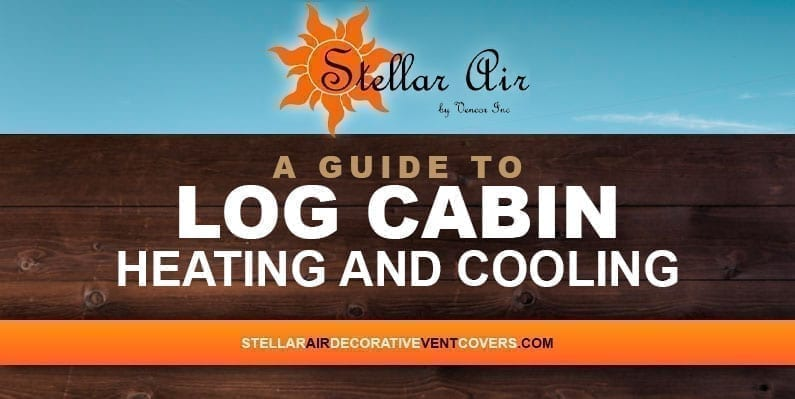 Log Cabin: A Guide to Heating and Cooling